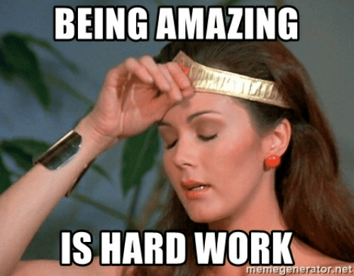 being-amazing-is-hard-work-memegenerator-net-being-amazing-is-hard-49572926.png